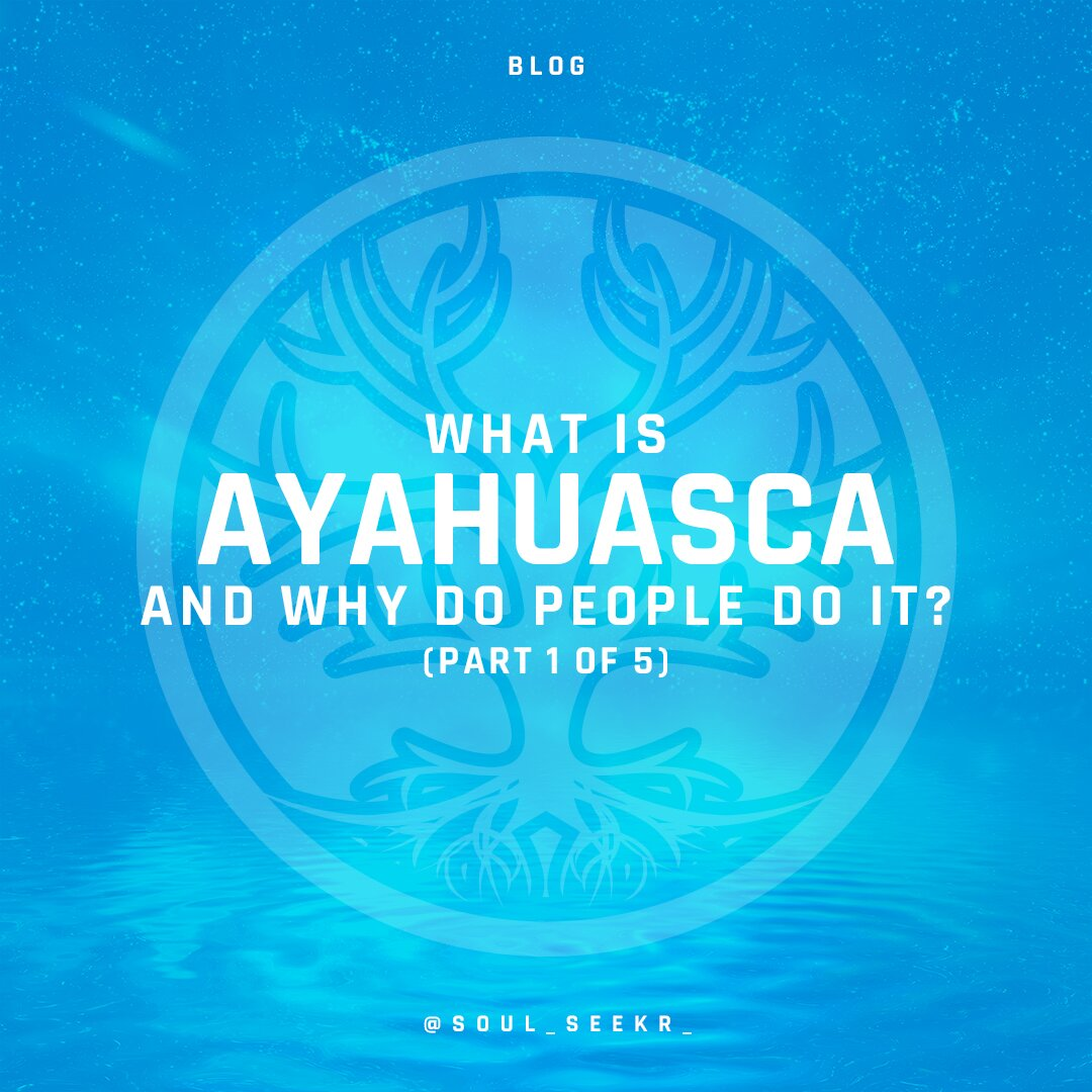 What is Ayahuasca and why do people do it? (Part 1 of 5)