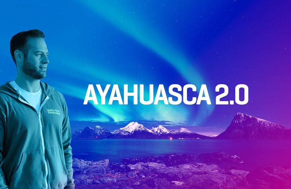 Ayahuasca 2.0