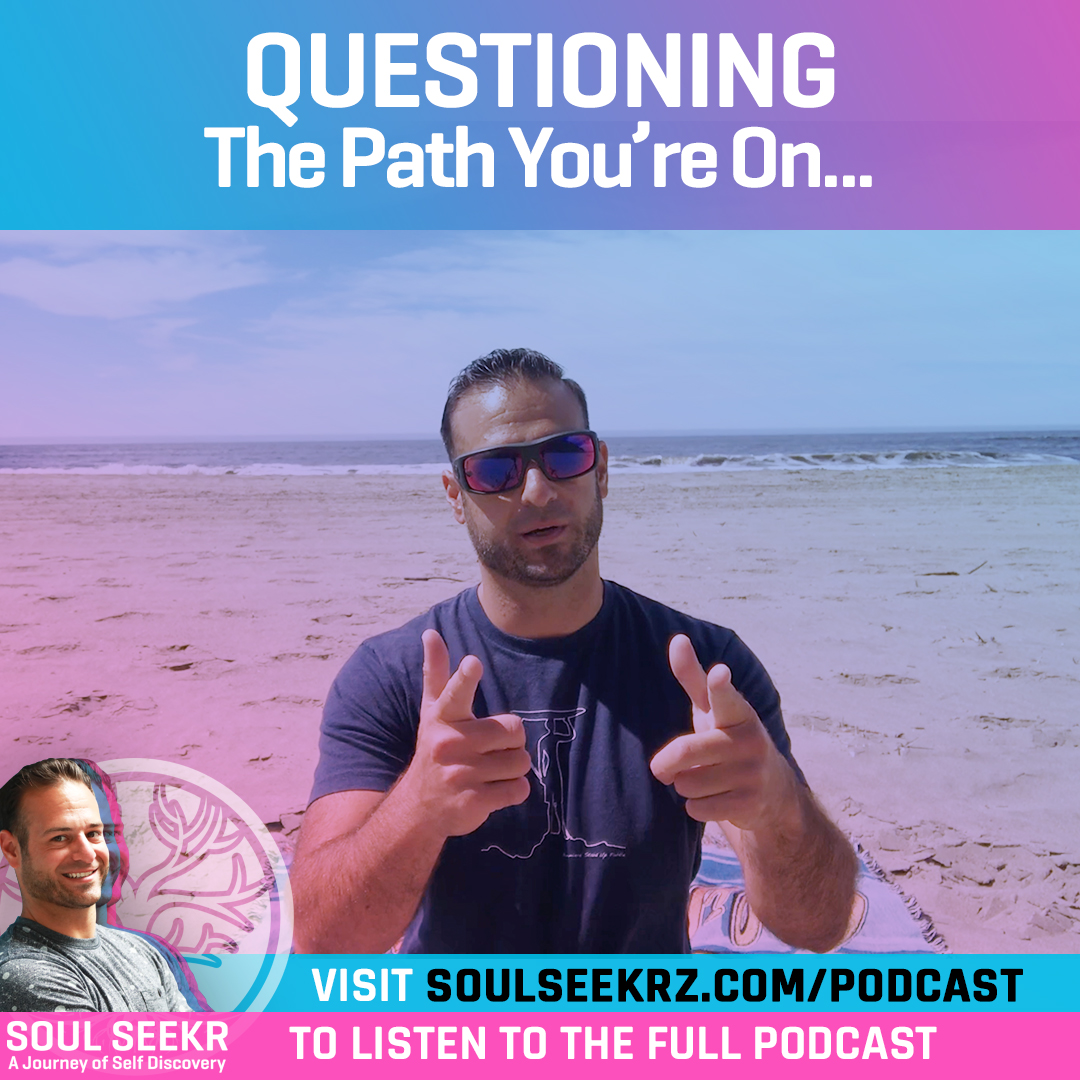 Pod #7: Questioning the Path You're On (Solo)