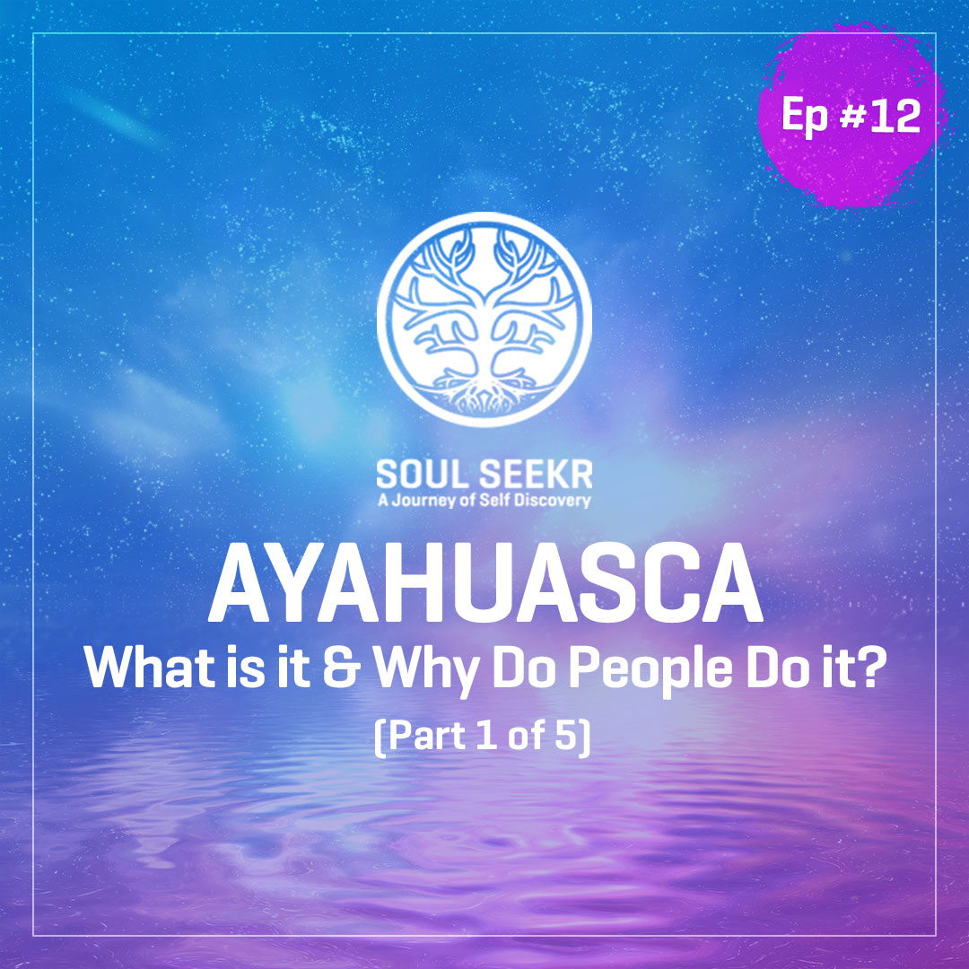 #12: Ayahuasca: What is it & Why do People do it? (from blog series)