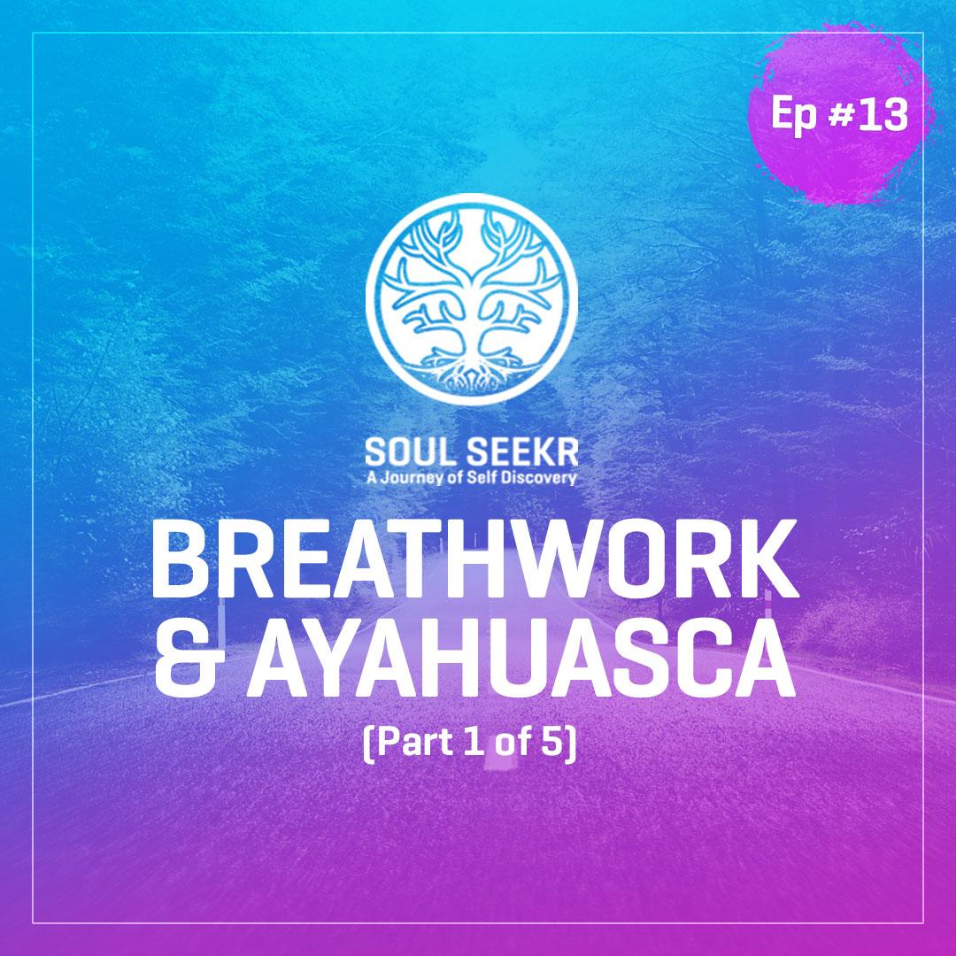 #13: Breathwork & Ayahuasca (from Blog Series)