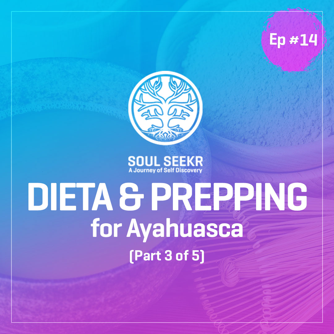 #14: Dieta & Prepping for Ayahuasca (from Blog Series)