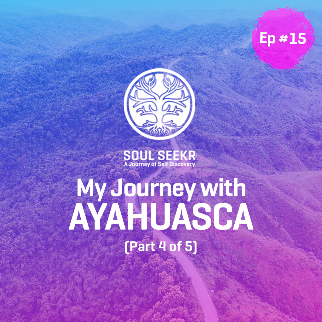 #15: My Journey with Ayahuasca (from Blog Series)