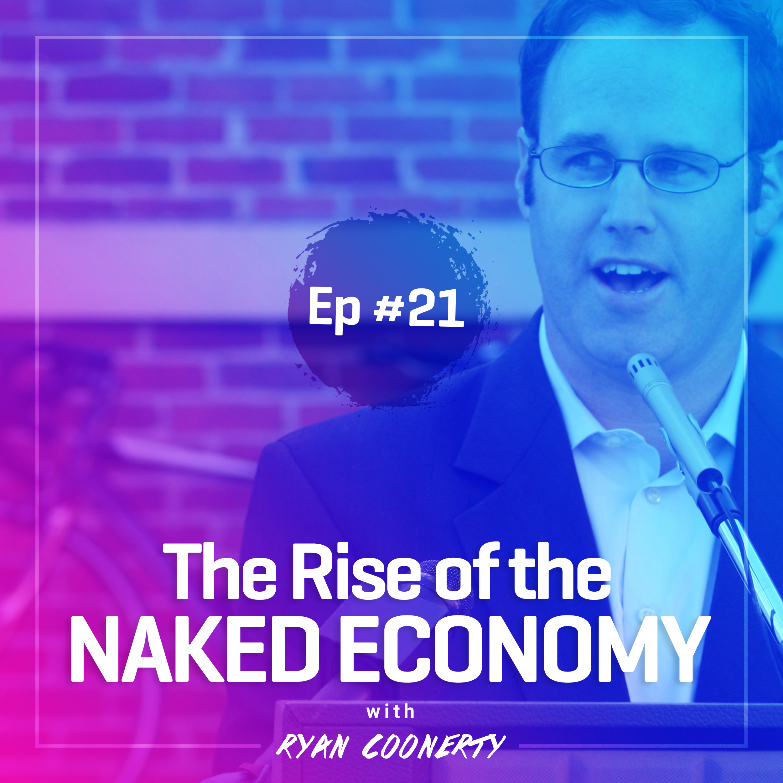 #21: The Rise of the Naked Economy with Ryan Coonerty