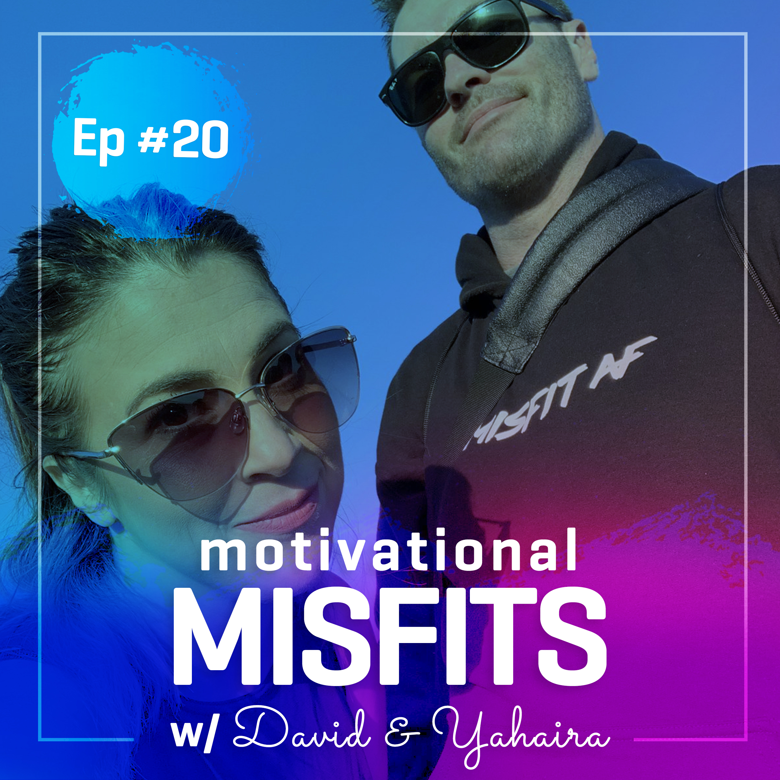 #20: Motivational Misfits with David and Yahaira