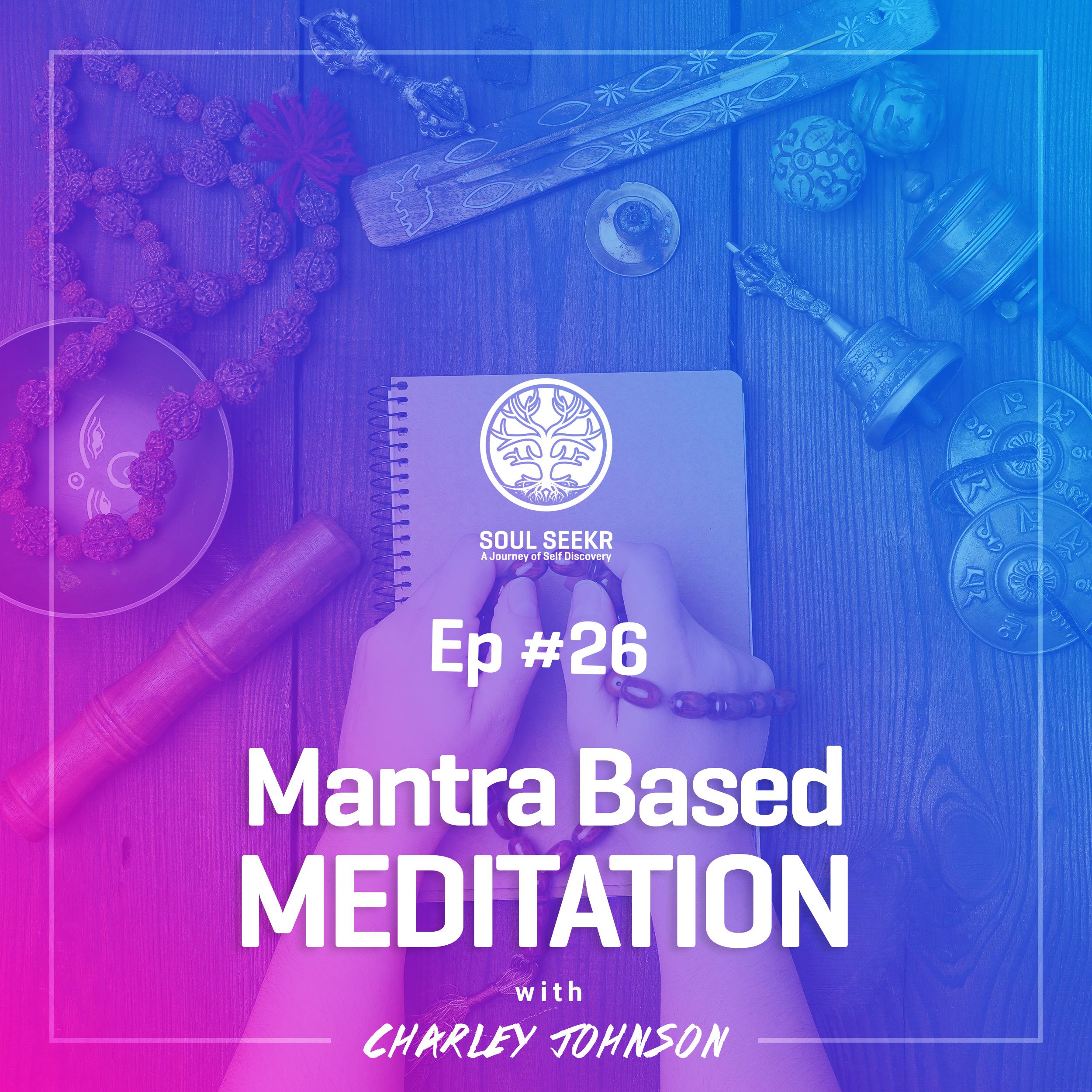 #26: Mantra Based Meditation with Charley Johnson