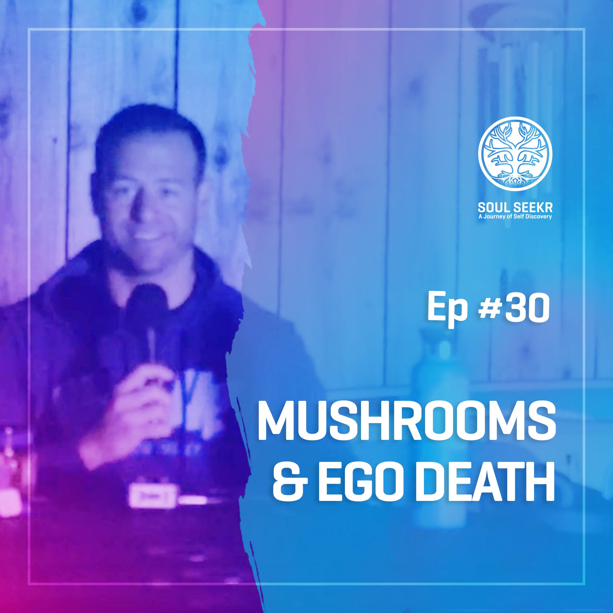 #30: Mushrooms & Ego Death