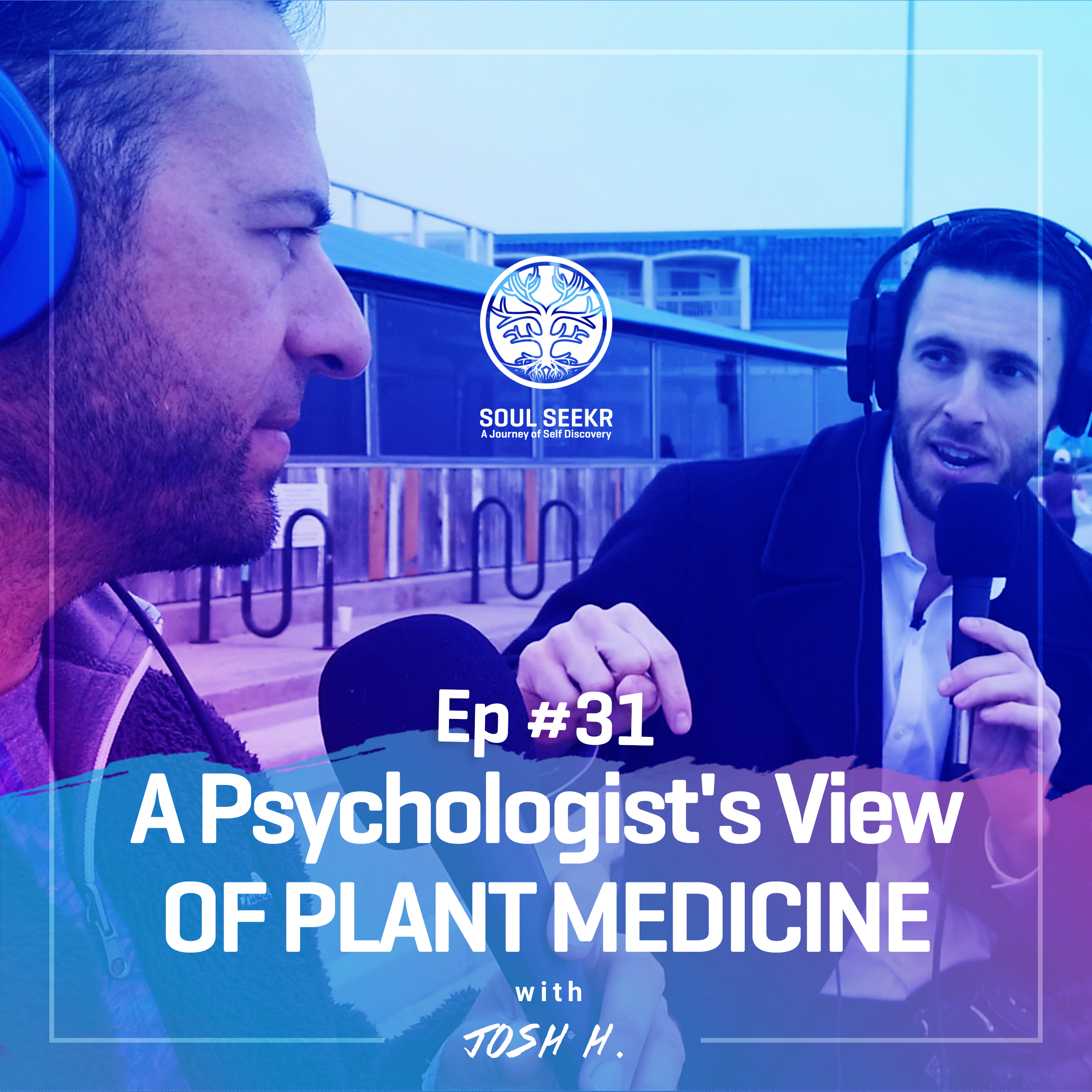 #31: A Psychologist's View of Plant Medicine with Josh Hudson