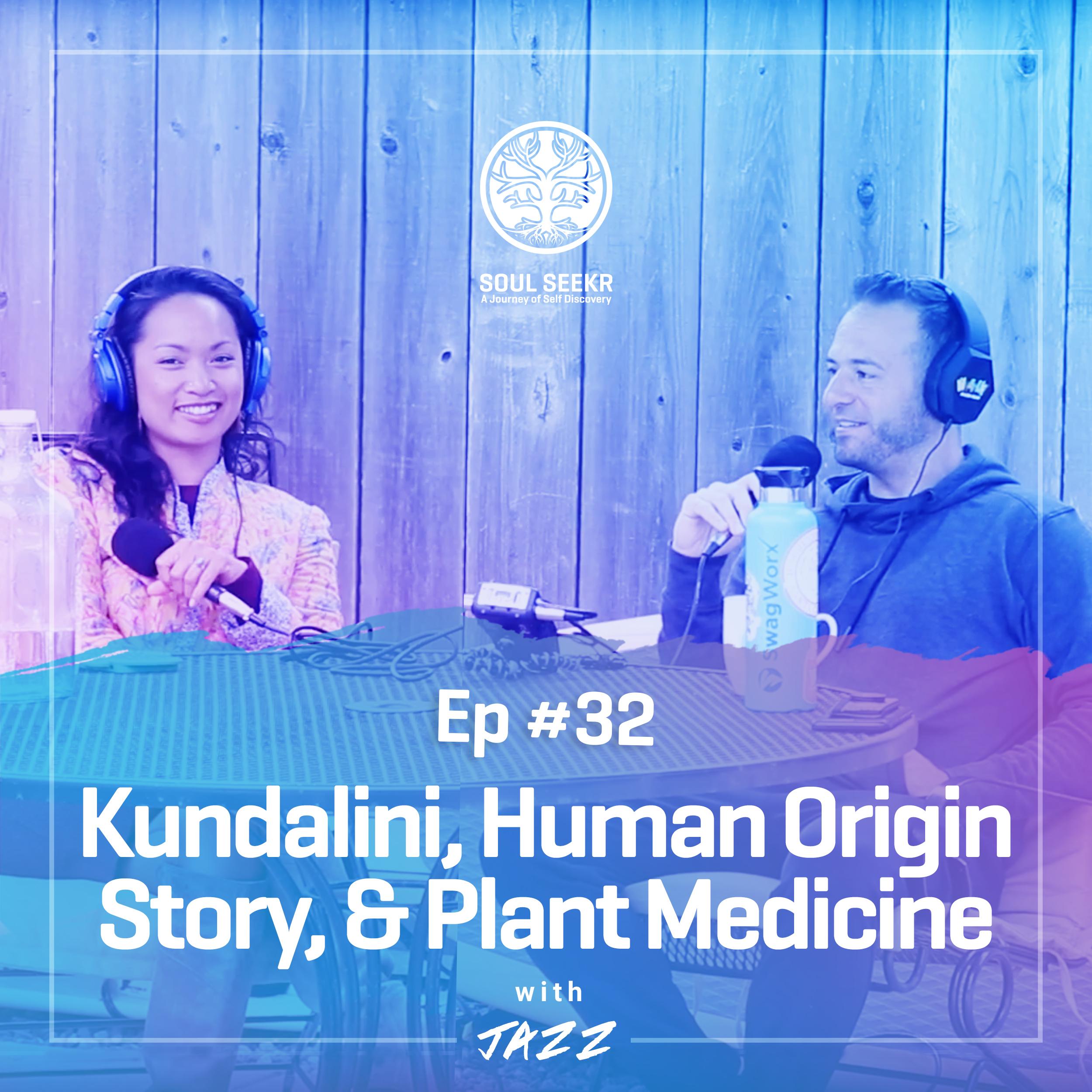 #32: Kundalini, Human Origin Story, & Plant Medicine with Jazz