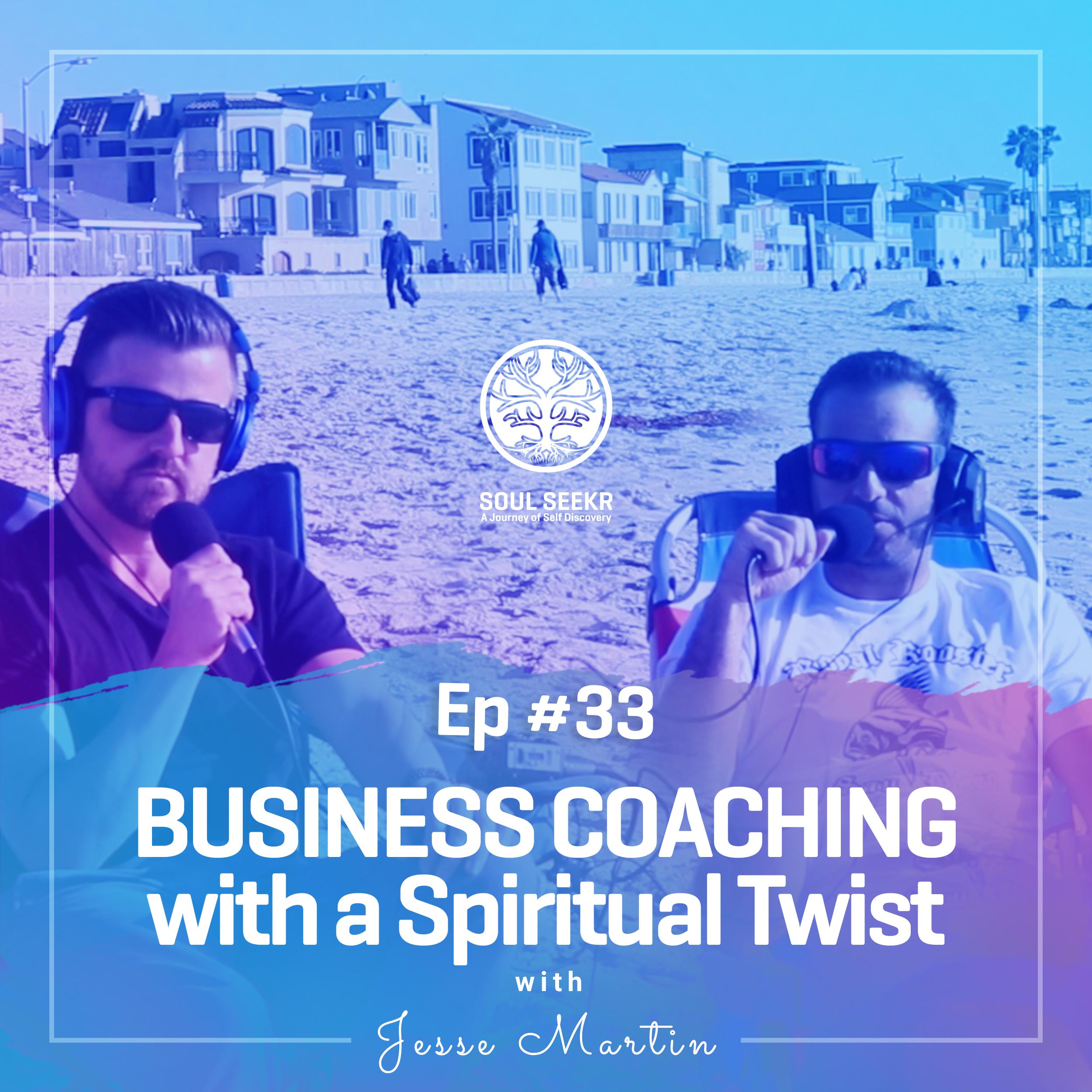 #33: Business Coaching with a Spiritual Twist w/ Jesse Martin