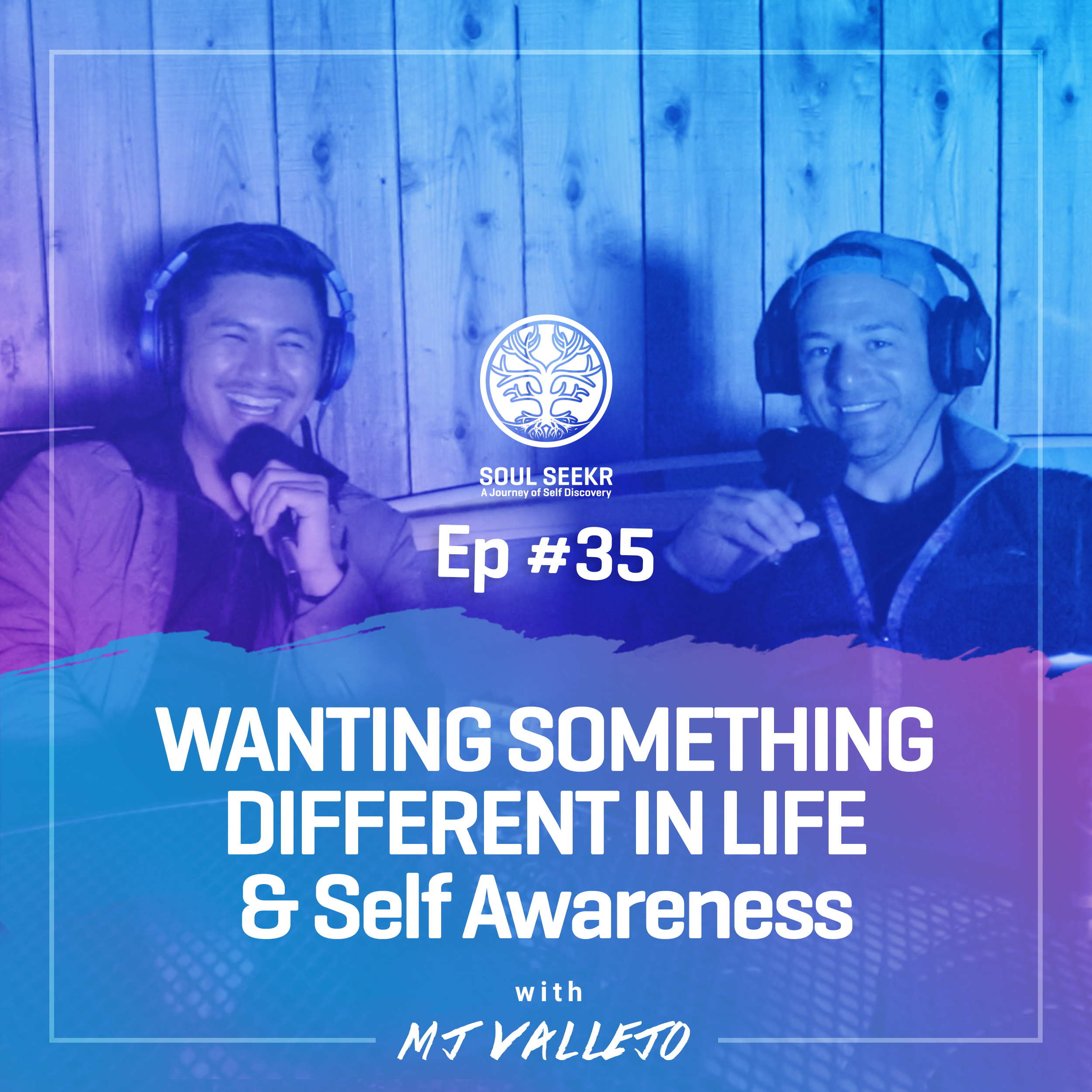 #35: Wanting Something Different In Life & Self Awareness with MJ Vallejo