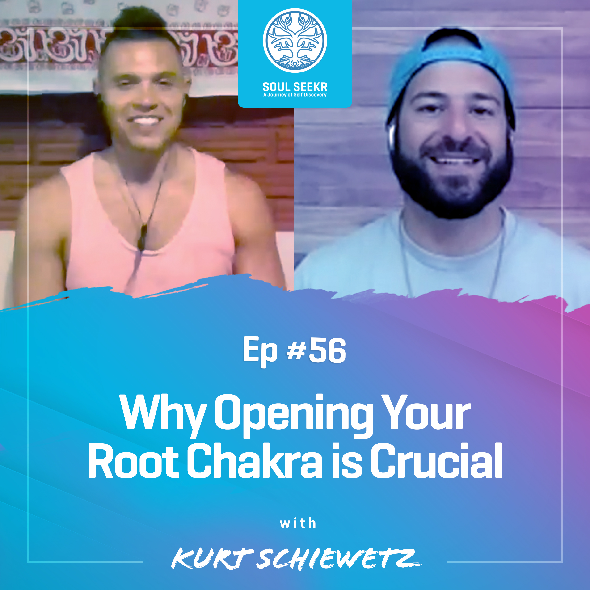 #56: Why Opening Your Root Chakra is Crucial with Kurt Schiewetz