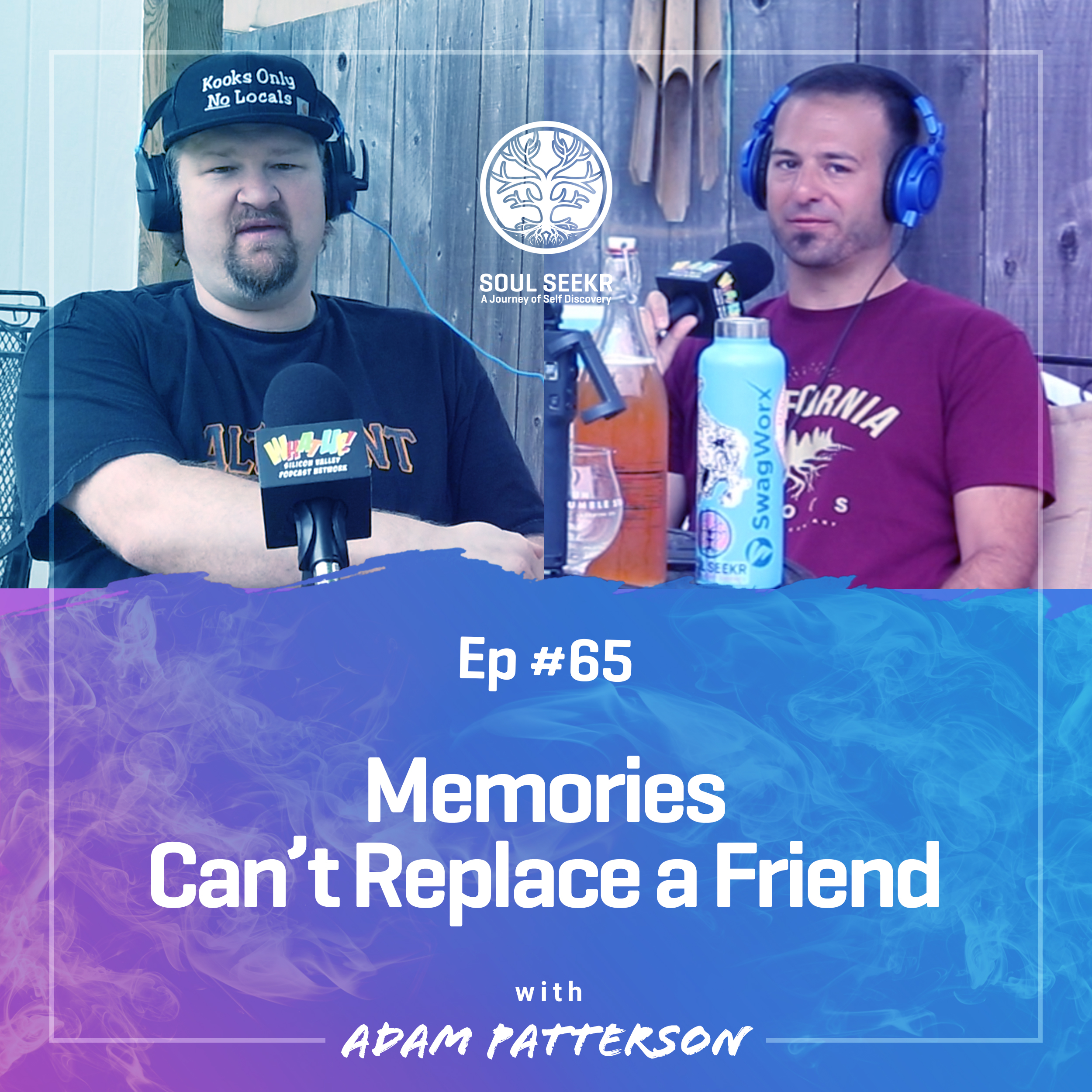 #65: Memories Can't Replace a Friend with Adam Patterson