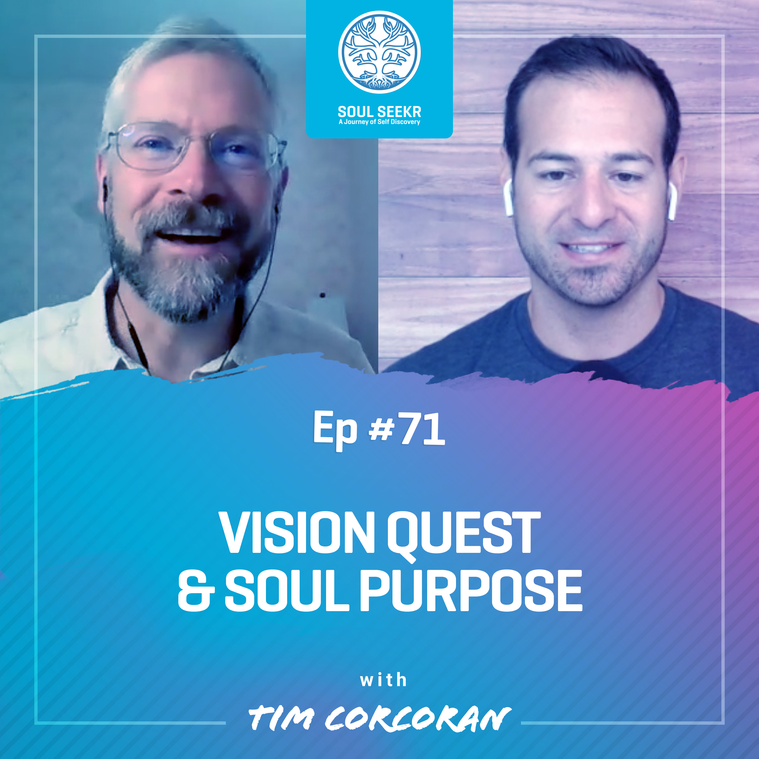#71: Vision Quest & Soul Purpose with Tim Corcoran