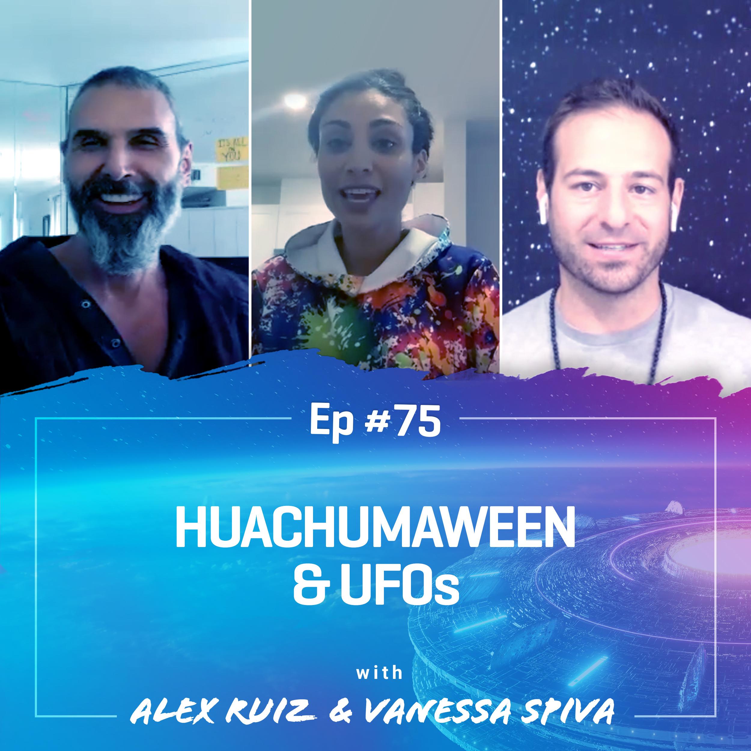 #75: Huachumaween & UFO's with Alex Ruiz & Vanessa Spiva