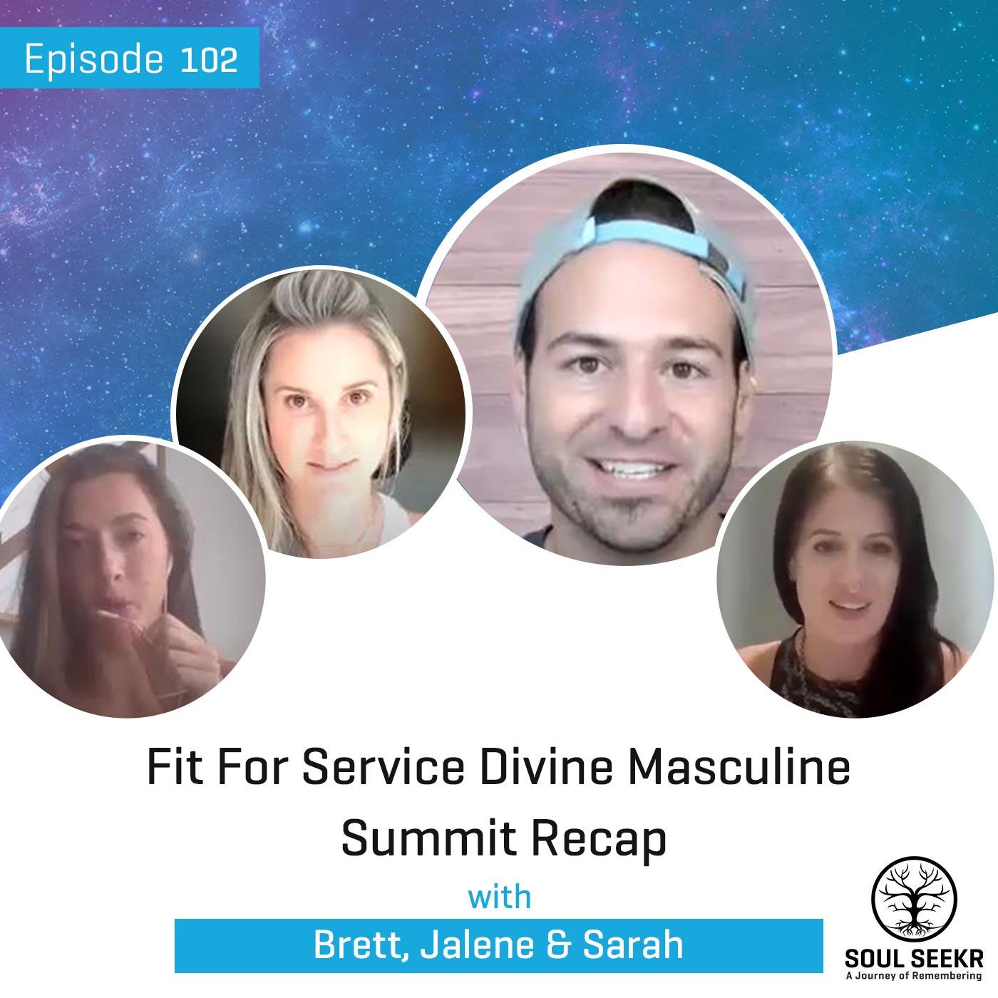 #102: Fit For Service Divine Masculine Summit Recap w/ Brett, Jalene & Sarah