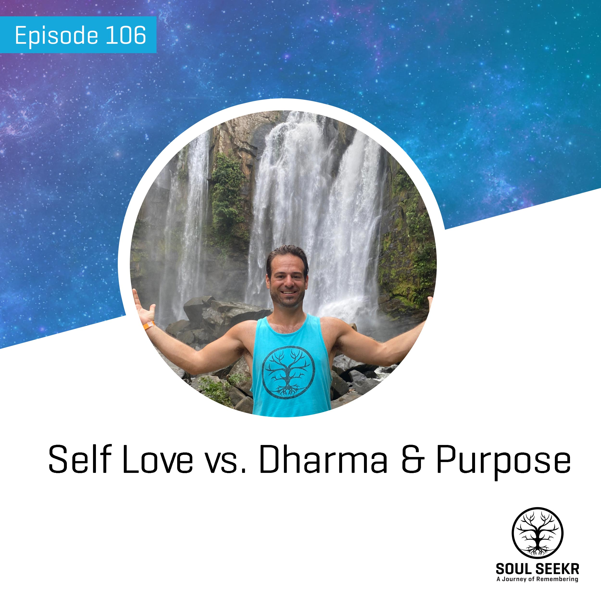 #Ep 106: Self Love vs. Dharma & Purpose