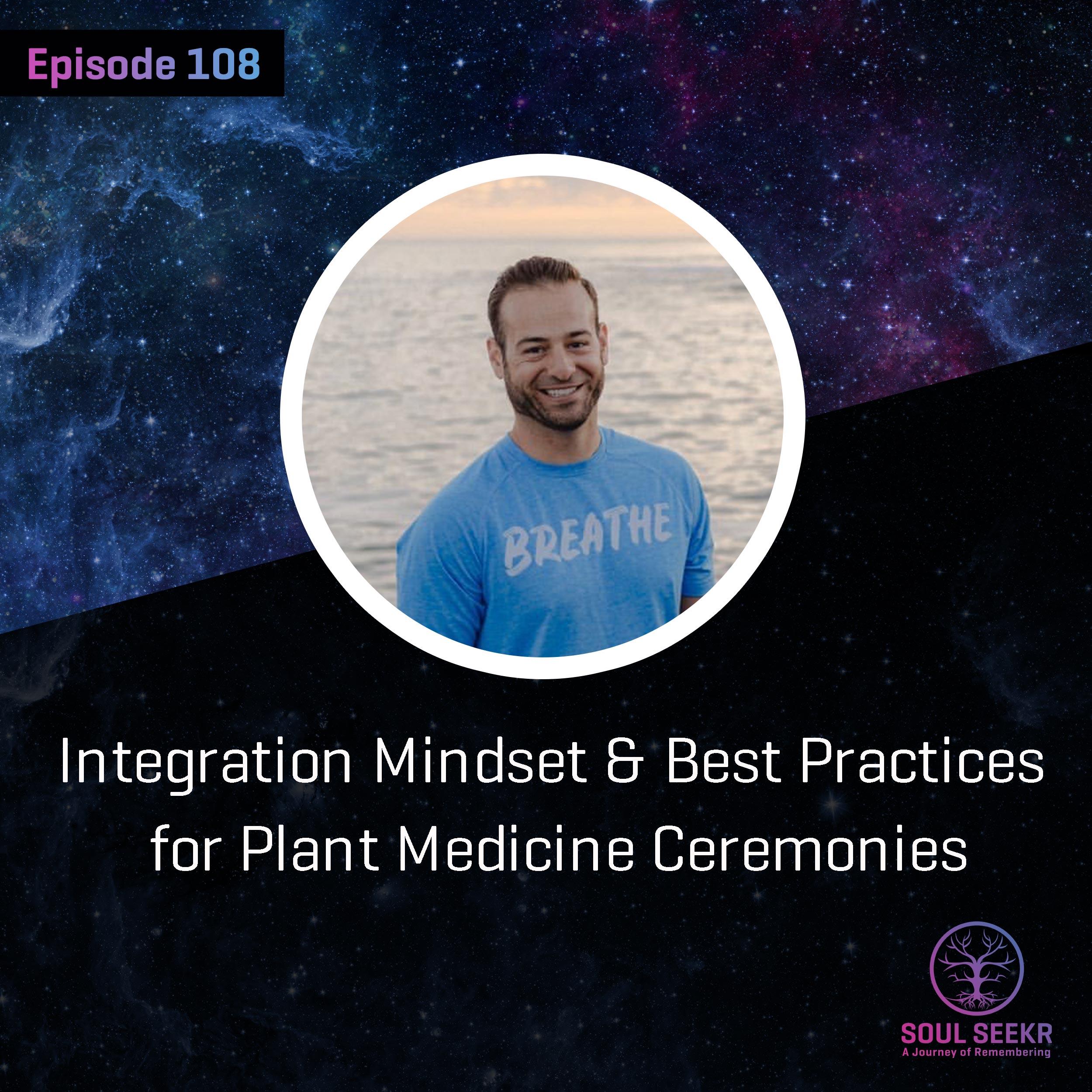 #Ep 108:  Integration Mindset & Best Practices for Plant Medicine Ceremonies